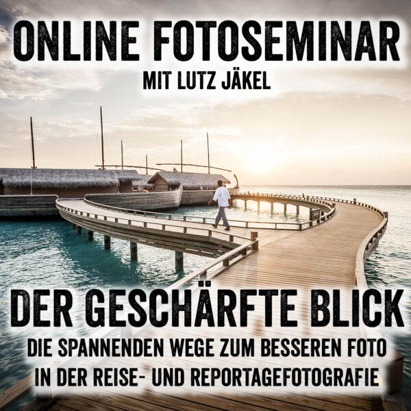 """Online Fotoseminar """"Der geschärfte Blick"""""""